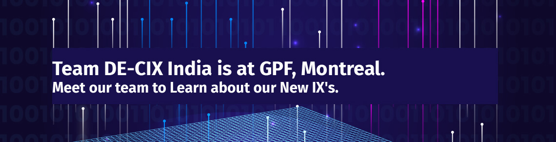 Meet Team DE-CIX India at Global Peering Forum in Montreal, Canada