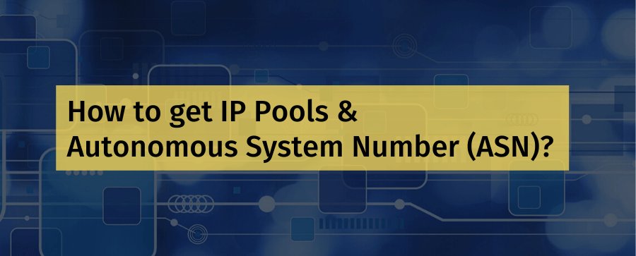 How to get IP Pools & Autonomous System Number (ASN)