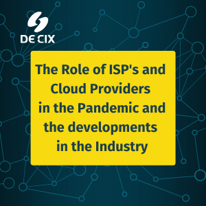 The Role of ISPs and Cloud Providers in the Pandemic and the developments in the Industry